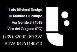 LoÏs Minimal Design Di Matilde Di Pumpo - Via Gentile 3 71018 Vico del Gargano (FG) Phone +39. 320 05 80 292